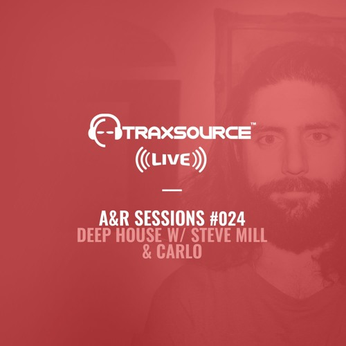 TRAXSOURCE LIVE! A&R Sessions #024 - Deep House with Steve Mill and Carlo