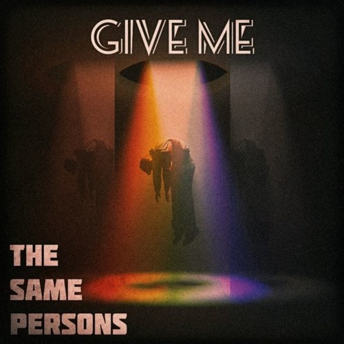 The Same Persons - Give Me