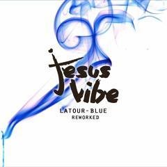 LATOUR - Blue (Jesus Vibe Reworked)
