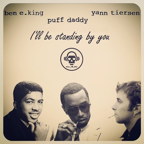 I'll Be Standing by You (Yann Tiersen / Ben E. King / Puff Daddy)