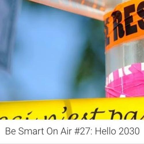 BeSmartOnAir #27: Hello 2030 (Eng)