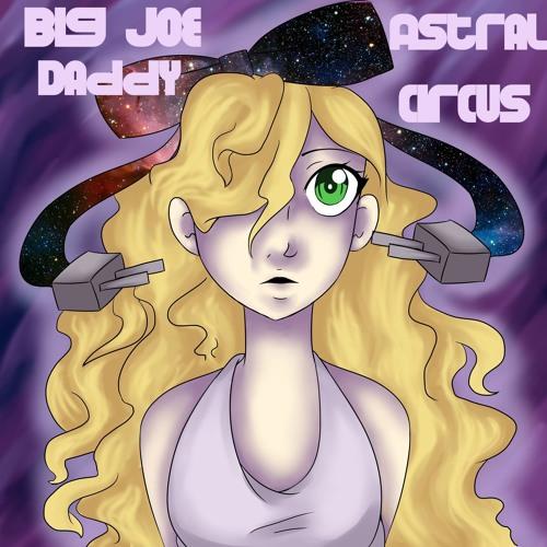 Big Joe Daddy - Astral Circus [Euphoric.Net Premiere]