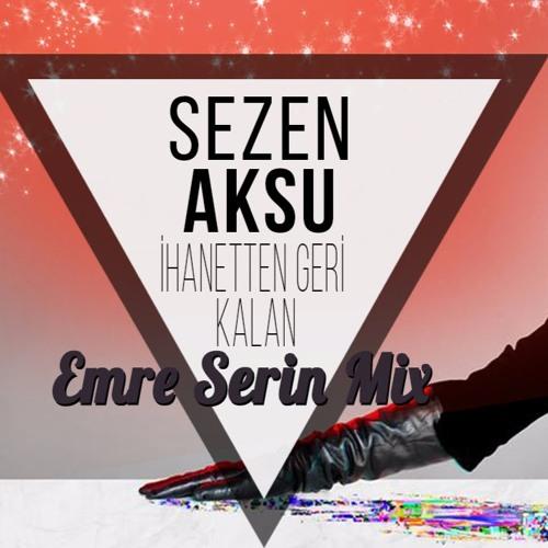 Sezen Aksu Ihanetten Geri Kalan Emre Serin Mix By Emre Serin