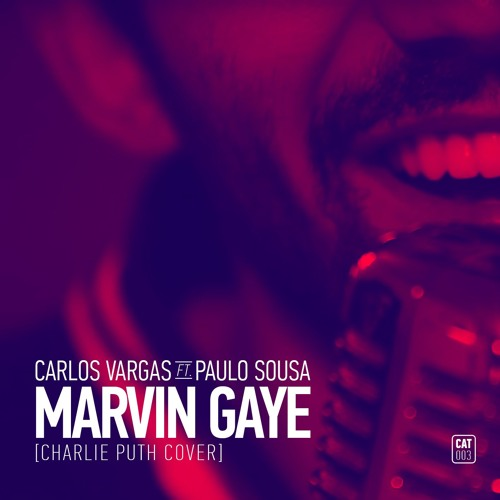 Carlos Vargas ft. Paulo Sousa - Marvin Gaye (Charlie Puth Cover)