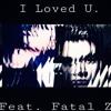i loved u. (feat. Fatal Z)[Explicit]
