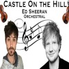 Castle On The Hill - Ed Sheeran - Orchestral