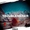 Advantage - Troublemaker (Original Mix) [FREE DOWNLOAD]