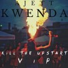 Kwenda (Kill The Upstart VIP) - Ajett