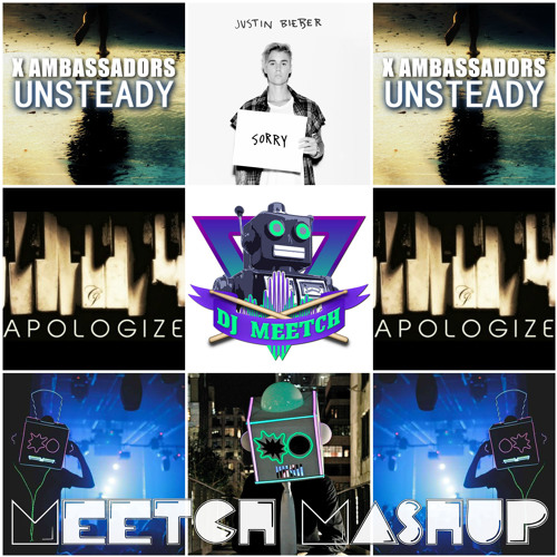Sorry/Apologize/Unsteady [Meetch Mashup]