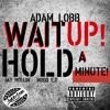 Jay Hollin X Adam Lobb X Modd E.Z - Wait Up Hold A Minute