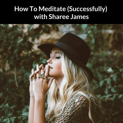 How To Meditate (Successfully) with Sharee James
