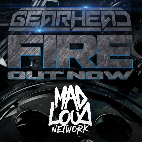 Gearhead - Fire (Mad Loud Network Exclusive)