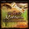 El Secreto   Meditacion De La Mente Universal, Audio Libro, ext 260 - SUSCRIBETE AQUI