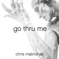 Chris Malinchak - Go Thru Me