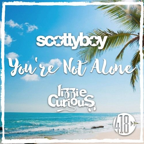 You're Not Alone - Scotty Boy & Lizzie Curious (418 Music)