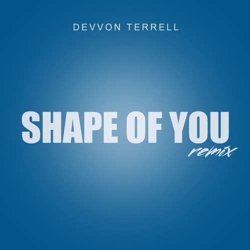 Baixar Ed Sheeran - Shape Of You (Devvon Terrell Remix)