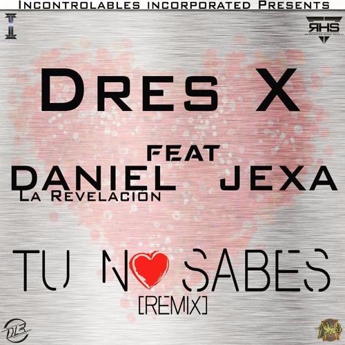 Dres X Ft. Daniel La Revelacion y Jexa - Tu No Sabes (Official Remix) (Prod. by Rase-B)