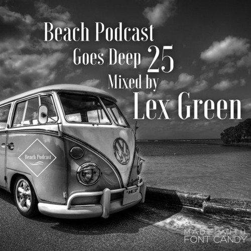 Beach Podcast Goes Deep 25 Mixed by Lex Green