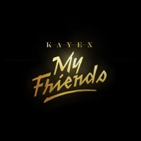 Kayex - My Friends