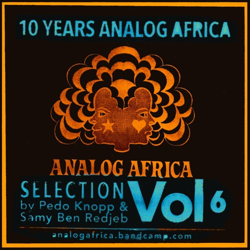 Analog Africa Selection Vol.6 (2017) - 10 Years Anniversary Mix - Download and Share it !!!