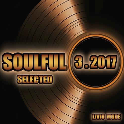 Soulful Selected - March 2017 - By Livio Mode