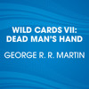 Wild Cards VII: Dead Man's Hand by George R. R. Martin, read by Adrian Paul, Jay Acovone