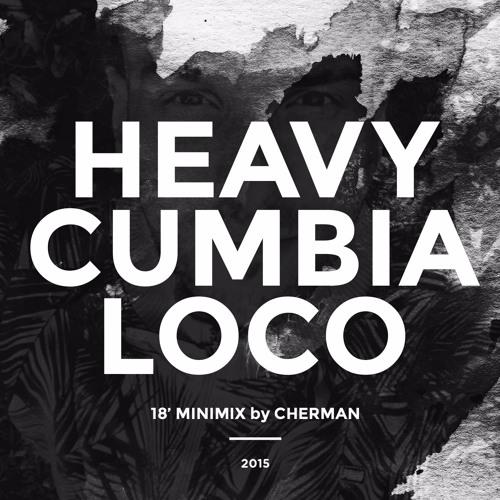 Heavy Cumbia Loco (18' minimix) 2015