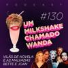 #130 - As grandes vilãs de novela e as malvadas Bette e Joan