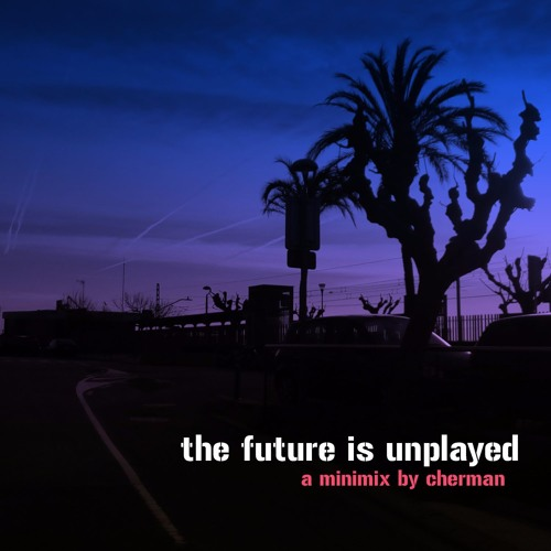 The Future is Unplayed (minimix)