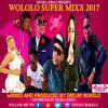 WOLOLO SUPER MIXX 2017(TRIP TO AFRICA) - DJ BOKELO