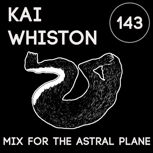 Kai Whiston Mix For The Astral Plane