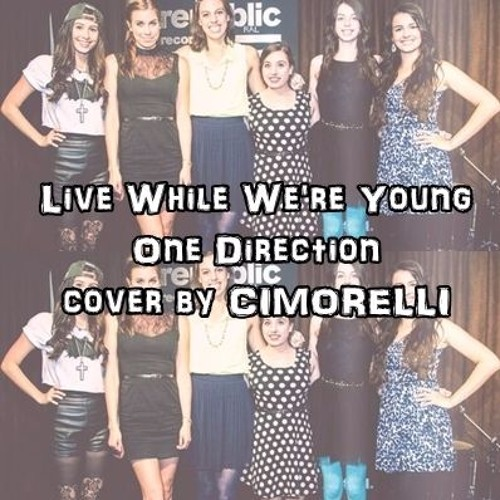 Live While Were Young By One Direction Cover By Cimorelli By