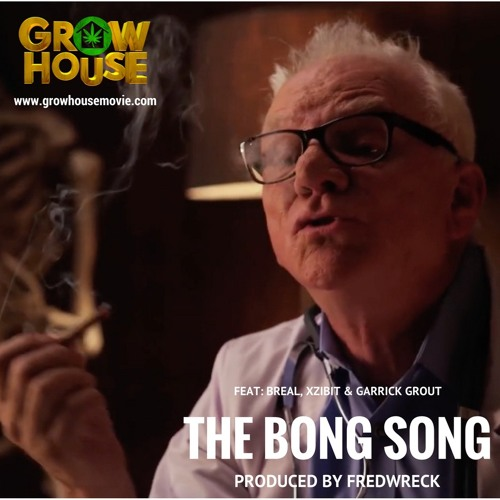 GROW HOUSE SOUNDTRACK - THE BONG SONG Feat. BReal, Xzibit & Garrick Grout Produced By FredWreck