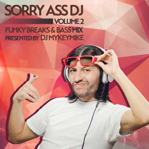 Sorry Ass Dj Volume 2 Old School Breaks Edition Presented By Dj MyKeyMiKe