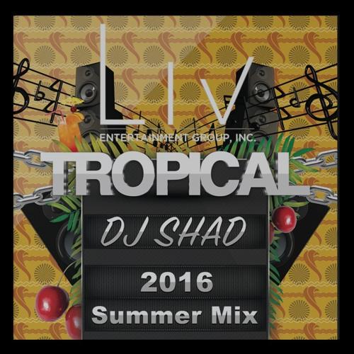 LIV Ent Presents - DJ Shad's 2016 Tropical Summer Mix