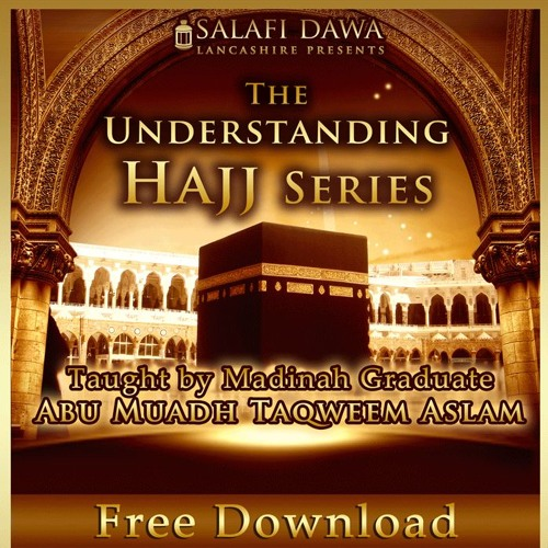 The Understanding Hajj Series | Abu Muadh Taqweem Aslam