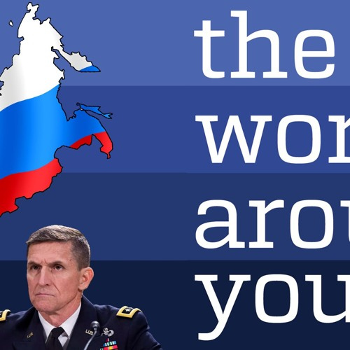 The World Around You Episode 13: The Trump Administration's Russian Contacts