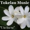 E KE ILOA NEI - ORIGINAL by Tokelau Music