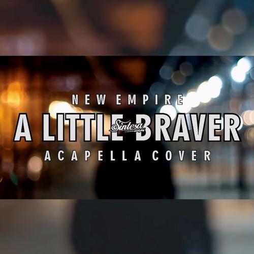 Cover Lagu - A Little Braver (Acapella Cover)   New Empire