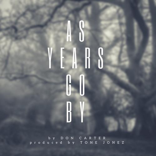 As Years Go By (Prod. by Tone Jonez)