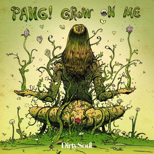 PANG! - Grow On Me
