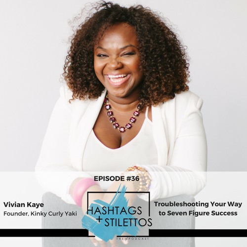 Ep. 36: How Vivian Kaye Troubleshot Her Way to Seven Figure Success