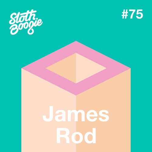 SlothBoogie Guestmix #75 - James Rod
