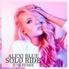 SOLO RIDE - ALEXI BLUE (JUNI REMIX)
