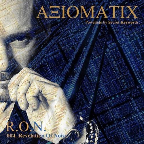 AXIOMATIC Podcast #004 | Revelation Of Noise