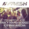 FRESH FRIDAY #138 mit Fancy Sound Module b2b Max Walcha