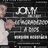 Jomy Only Boy - Le Agradezco A Dios  Versión Acústica