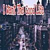 I Want The Good Life
