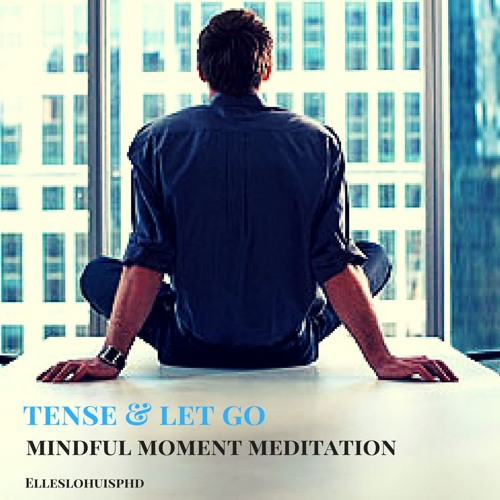 Mindful Moment Meditation - Tense And Let Go