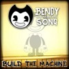 BENDY AND THE INK MACHINE SONG -Build Our Machine-
